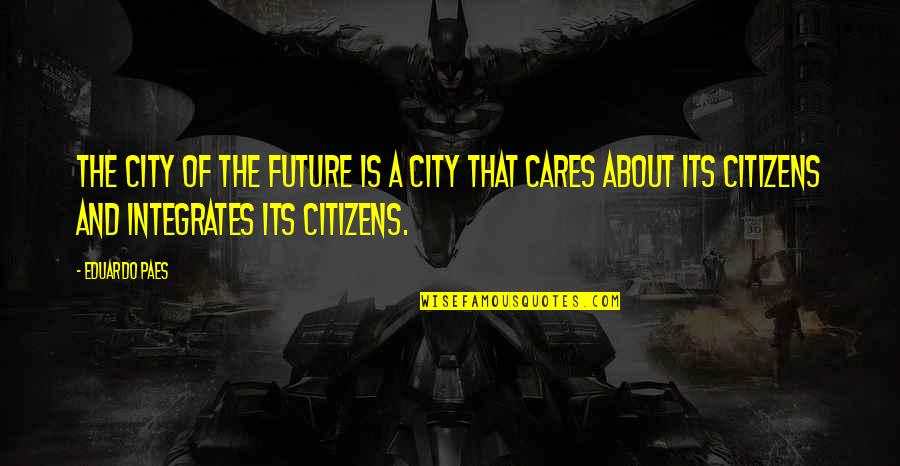 Helix Tv Series Quotes By Eduardo Paes: The city of the future is a city