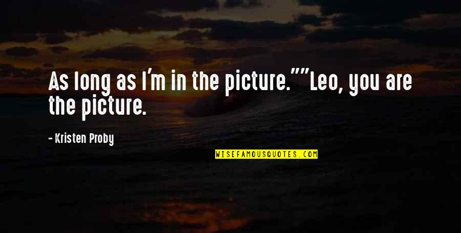 "Helix Tv Series Quotes By Kristen Proby: As long as I'm in the picture.""""Leo, you"
