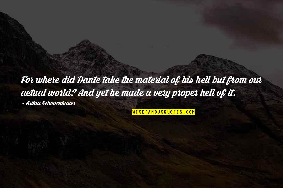 Hell Dante Quotes By Arthur Schopenhauer: For where did Dante take the material of