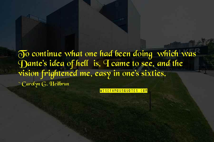Hell Dante Quotes By Carolyn G. Heilbrun: To continue what one had been doing which