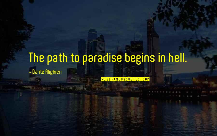 Hell Dante Quotes By Dante Alighieri: The path to paradise begins in hell.
