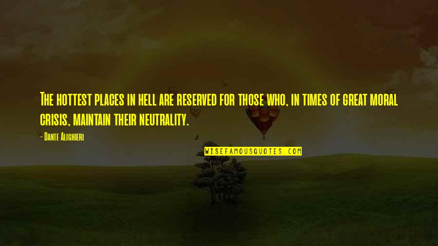 Hell Dante Quotes By Dante Alighieri: The hottest places in hell are reserved for