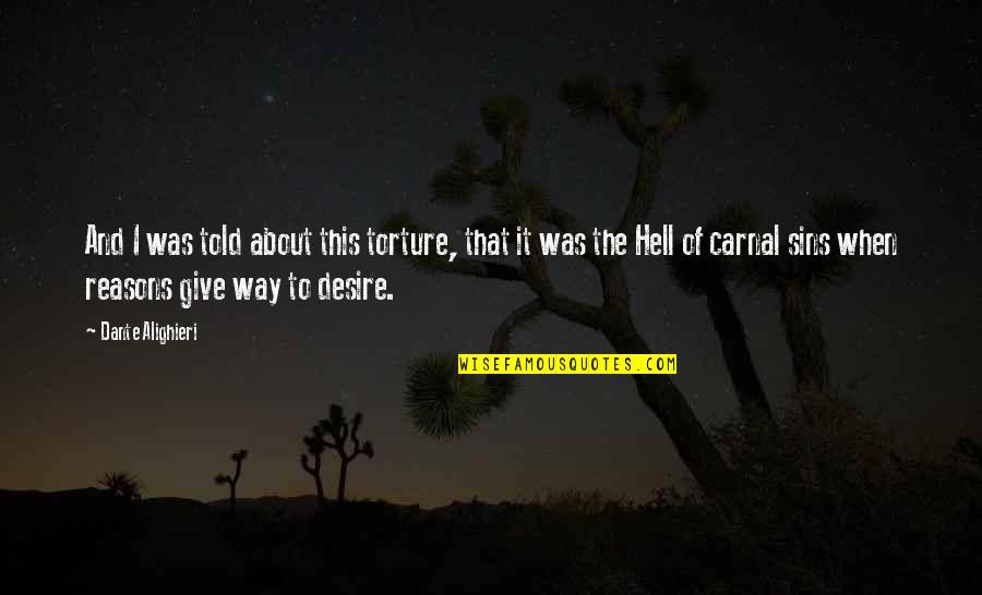 Hell Dante Quotes By Dante Alighieri: And I was told about this torture, that
