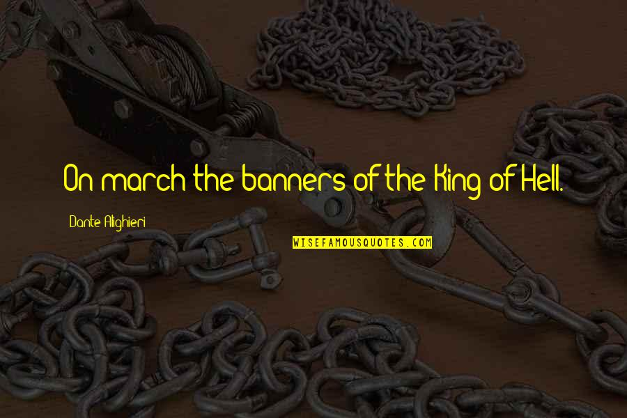Hell Dante Quotes By Dante Alighieri: On march the banners of the King of
