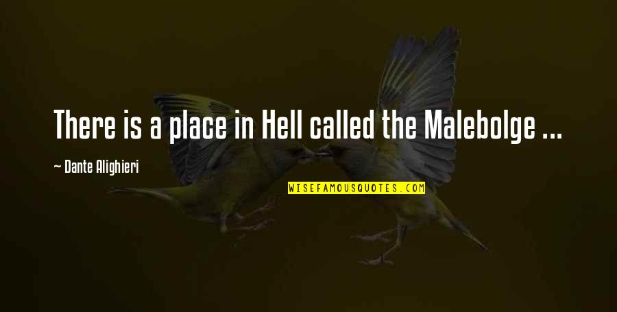 Hell Dante Quotes By Dante Alighieri: There is a place in Hell called the