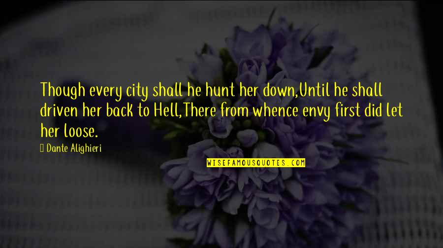 Hell Dante Quotes By Dante Alighieri: Though every city shall he hunt her down,Until