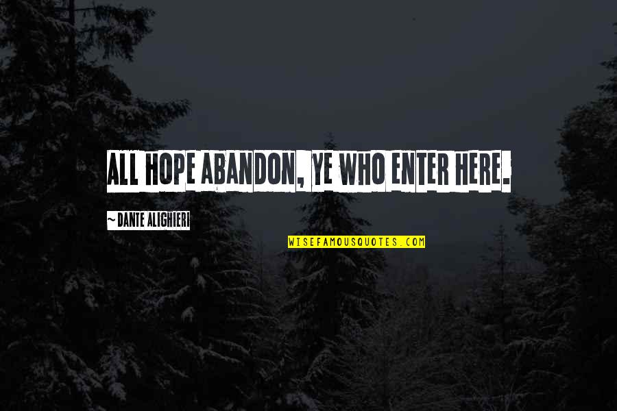 Hell Dante Quotes By Dante Alighieri: All hope abandon, ye who enter here.