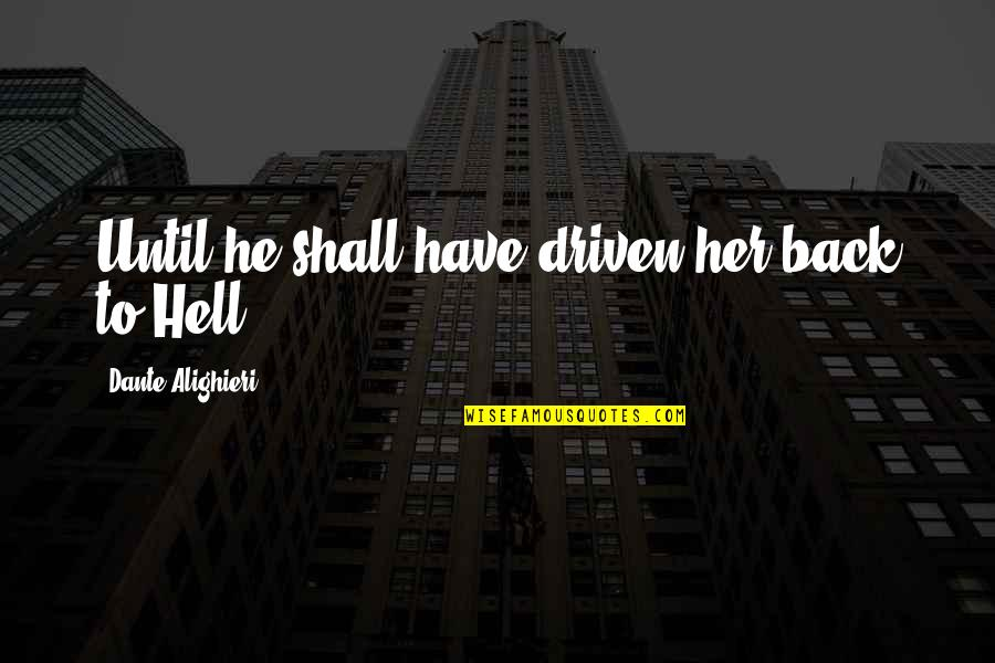 Hell Dante Quotes By Dante Alighieri: Until he shall have driven her back to