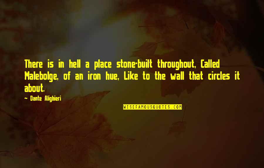 Hell Dante Quotes By Dante Alighieri: There is in hell a place stone-built throughout,