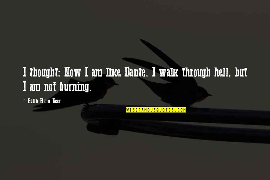 Hell Dante Quotes By Edith Hahn Beer: I thought: Now I am like Dante. I
