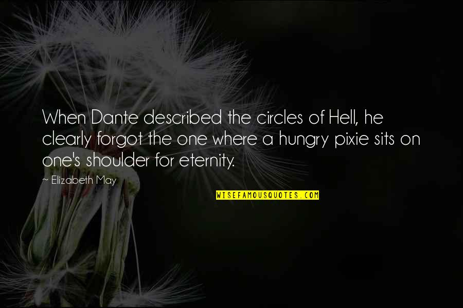 Hell Dante Quotes By Elizabeth May: When Dante described the circles of Hell, he