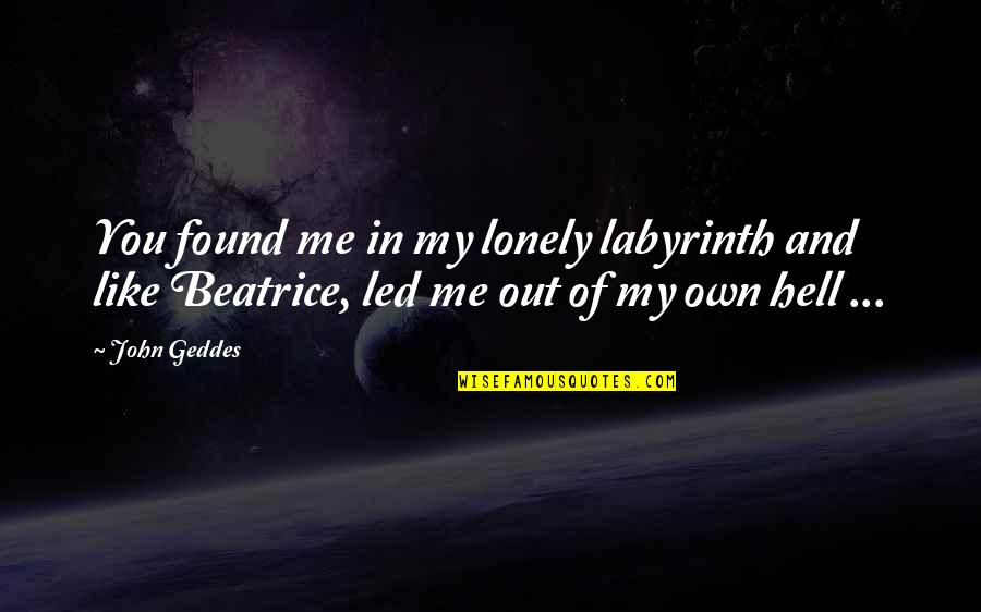 Hell Dante Quotes By John Geddes: You found me in my lonely labyrinth and