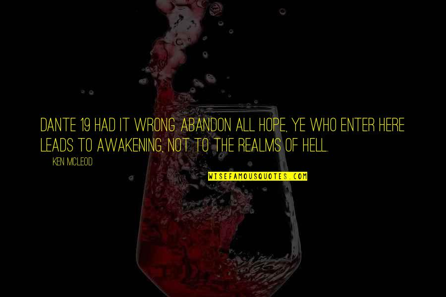 Hell Dante Quotes By Ken McLeod: Dante 19 had it wrong. Abandon all hope,