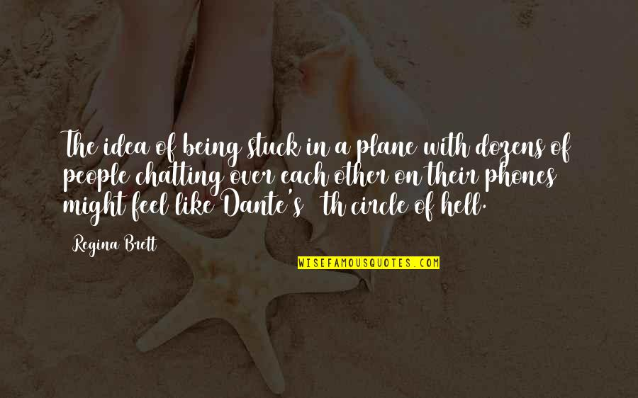 Hell Dante Quotes By Regina Brett: The idea of being stuck in a plane