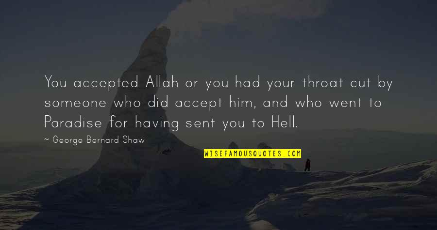 Hell In Islam Quotes By George Bernard Shaw: You accepted Allah or you had your throat