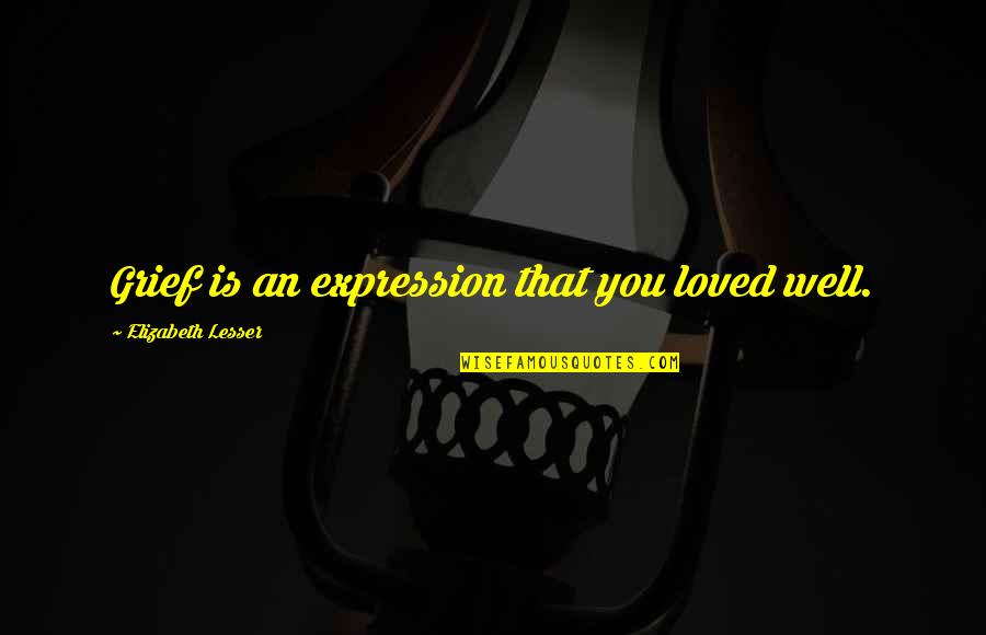 Hell Teacher Nube Quotes By Elizabeth Lesser: Grief is an expression that you loved well.