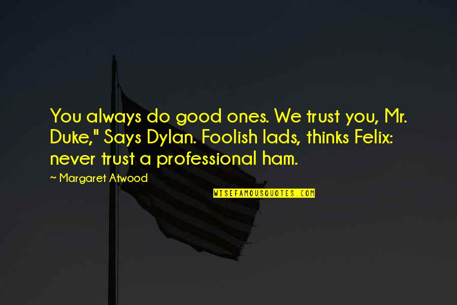 Hell Teacher Nube Quotes By Margaret Atwood: You always do good ones. We trust you,