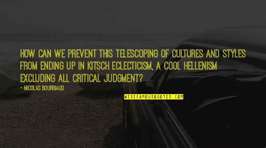 Hellenism Quotes By Nicolas Bourriaud: How can we prevent this telescoping of cultures
