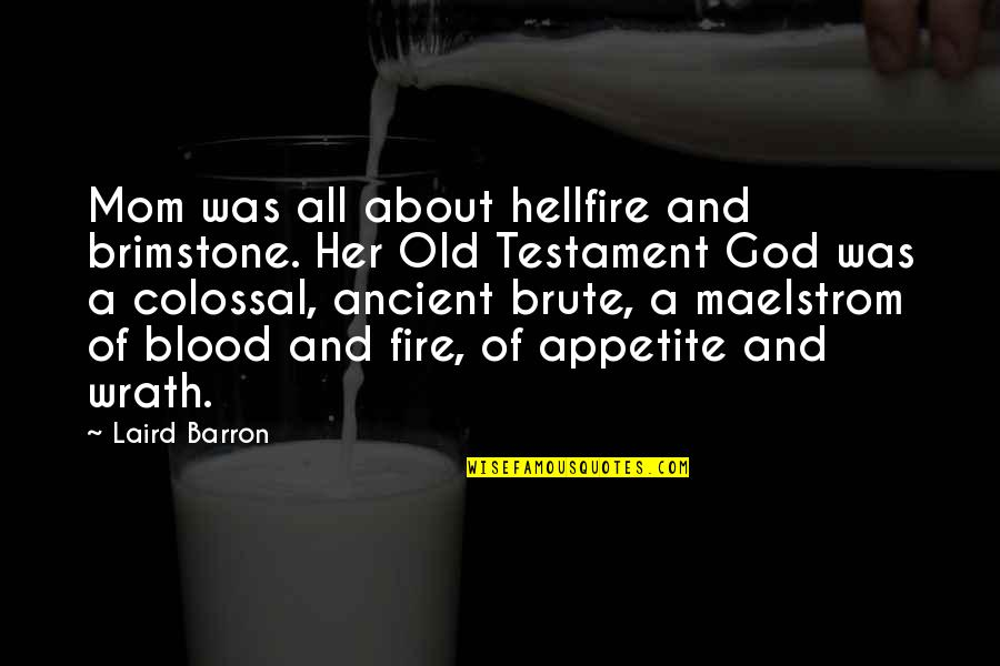Hellfire And Brimstone Quotes By Laird Barron: Mom was all about hellfire and brimstone. Her