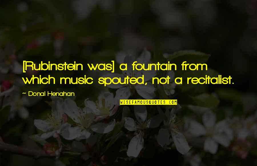 Hello Ghost Movie Quotes By Donal Henahan: [Rubinstein was] a fountain from which music spouted,