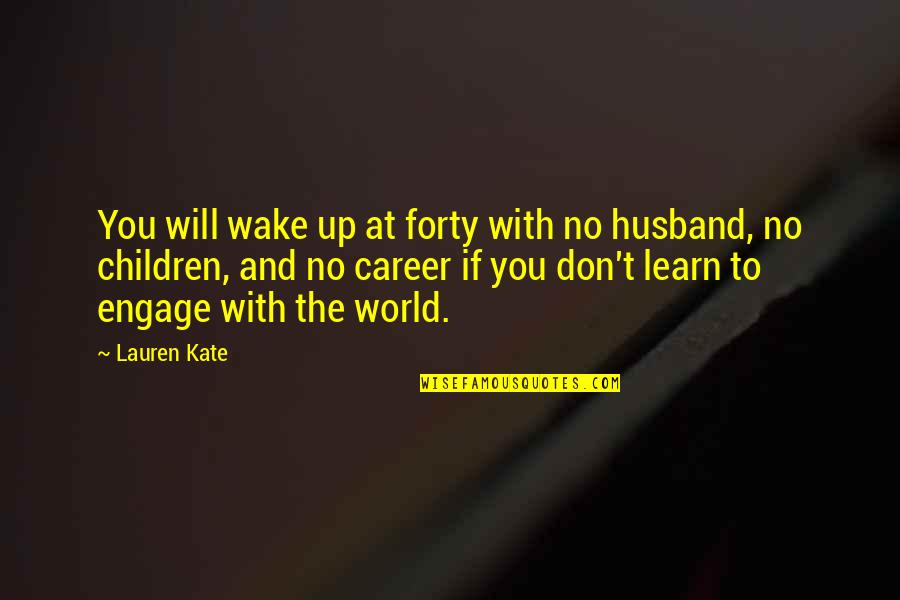Hello June Quotes By Lauren Kate: You will wake up at forty with no