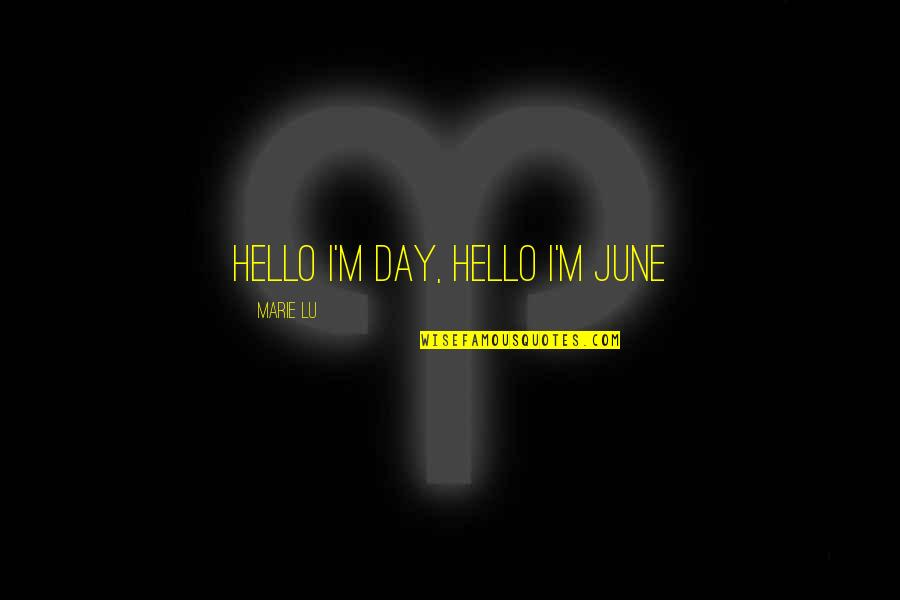Hello June Quotes By Marie Lu: hello I'm day, hello I'm june