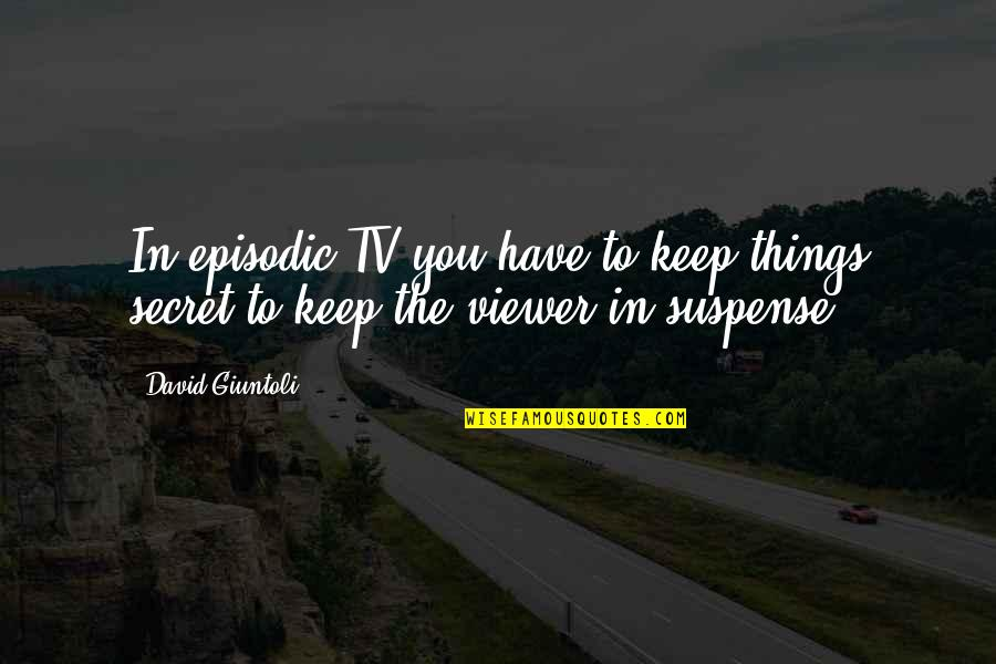 Hellren's Quotes By David Giuntoli: In episodic TV you have to keep things