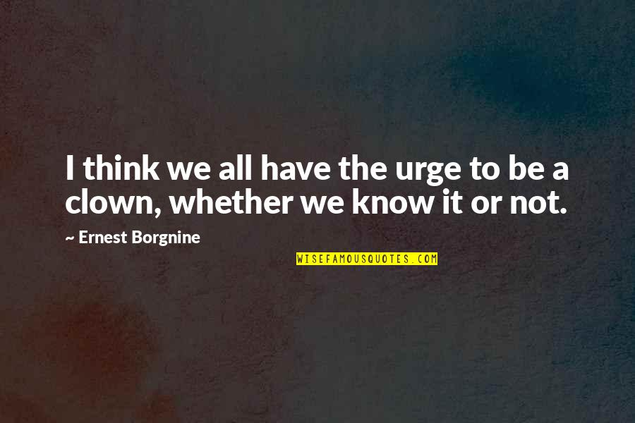 Hellren's Quotes By Ernest Borgnine: I think we all have the urge to