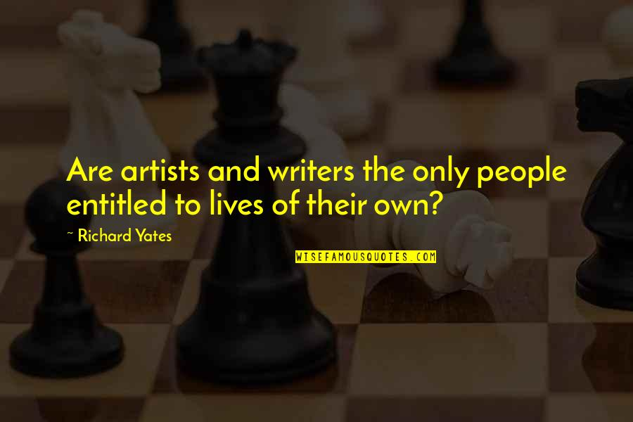 Hellren's Quotes By Richard Yates: Are artists and writers the only people entitled