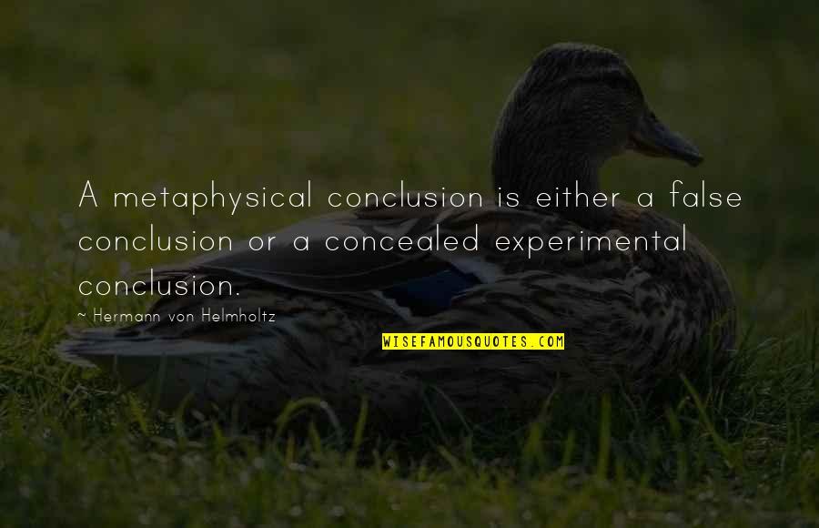 Helmholtz Quotes By Hermann Von Helmholtz: A metaphysical conclusion is either a false conclusion