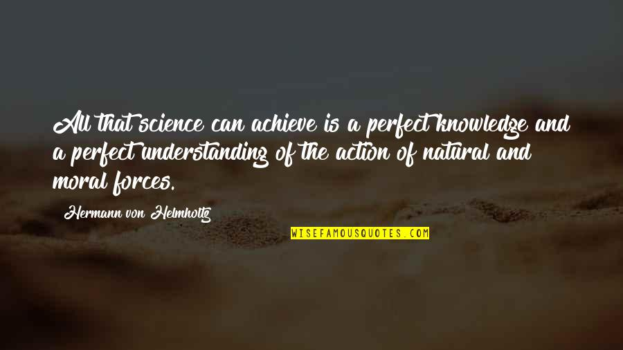 Helmholtz Quotes By Hermann Von Helmholtz: All that science can achieve is a perfect