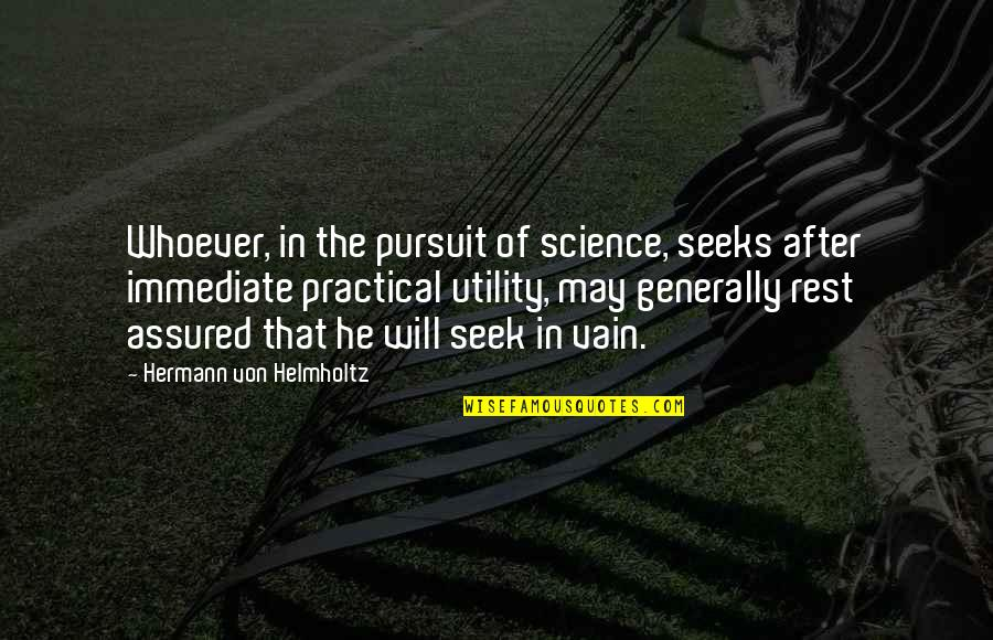 Helmholtz Quotes By Hermann Von Helmholtz: Whoever, in the pursuit of science, seeks after