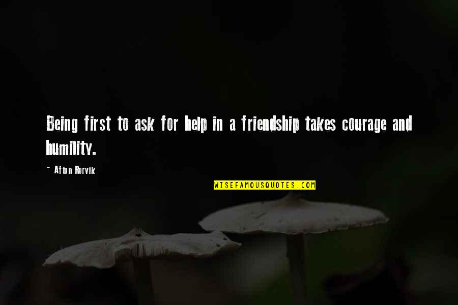 Help And Friendship Quotes By Afton Rorvik: Being first to ask for help in a