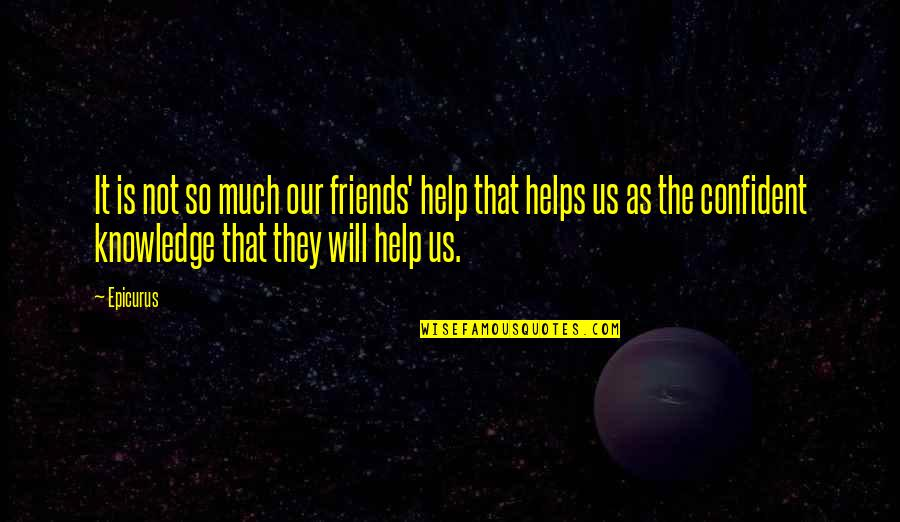 Help And Friendship Quotes By Epicurus: It is not so much our friends' help