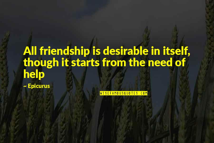 Help And Friendship Quotes By Epicurus: All friendship is desirable in itself, though it