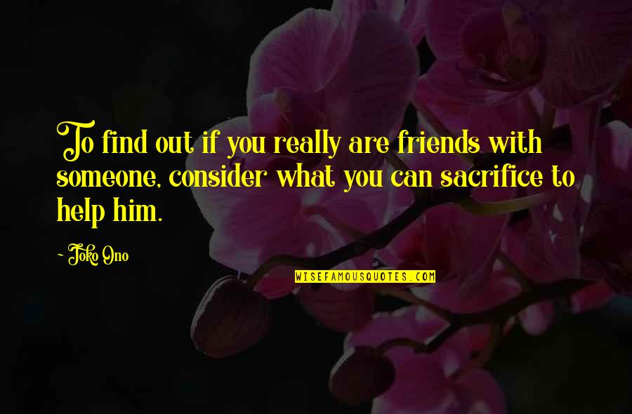 Help And Friendship Quotes By Joko Ono: To find out if you really are friends