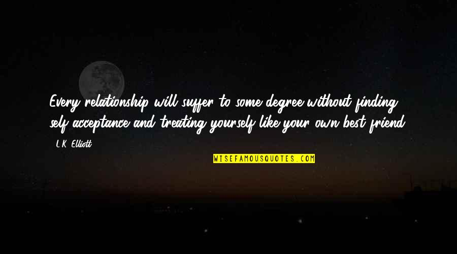Help And Friendship Quotes By L.K. Elliott: Every relationship will suffer to some degree without