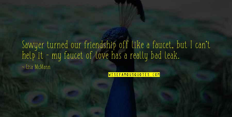 Help And Friendship Quotes By Lisa McMann: Sawyer turned our friendship off like a faucet,