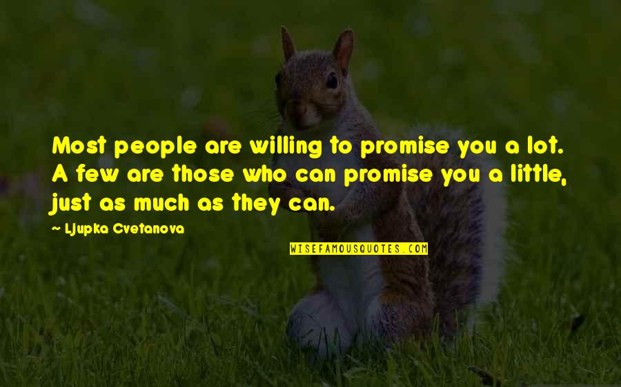 Help And Friendship Quotes By Ljupka Cvetanova: Most people are willing to promise you a