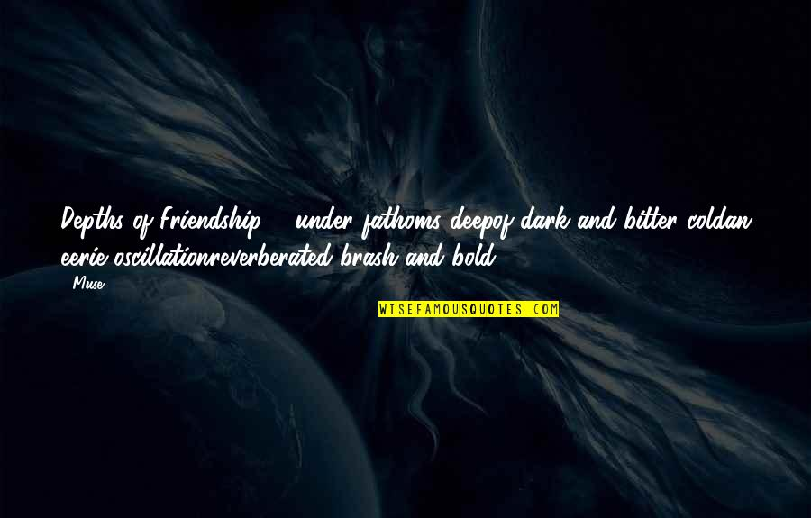 Help And Friendship Quotes By Muse: Depths of Friendship ... under fathoms deepof dark
