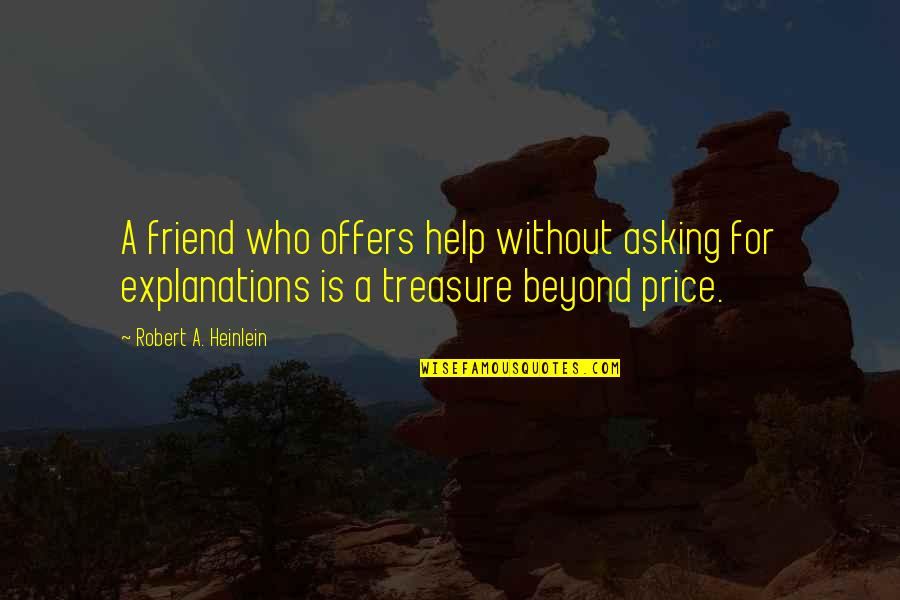 Help And Friendship Quotes By Robert A. Heinlein: A friend who offers help without asking for