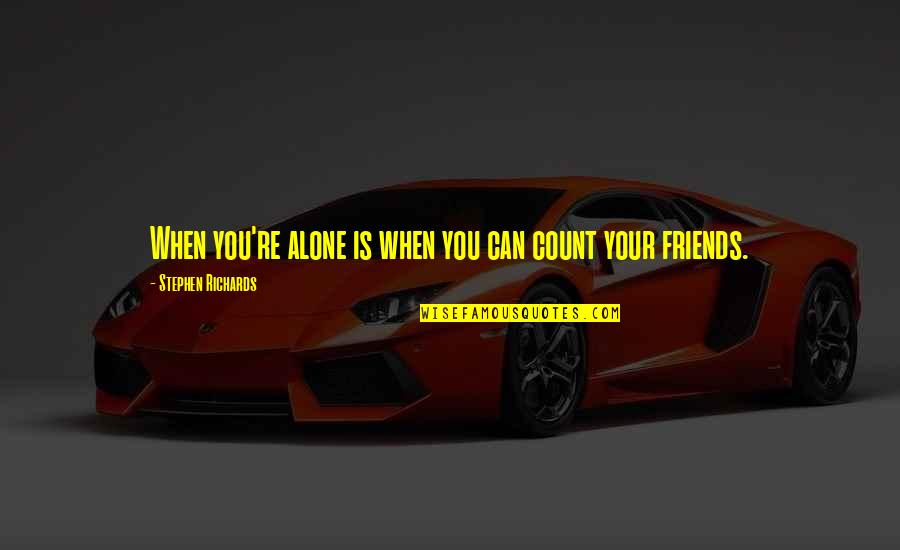 Help And Friendship Quotes By Stephen Richards: When you're alone is when you can count