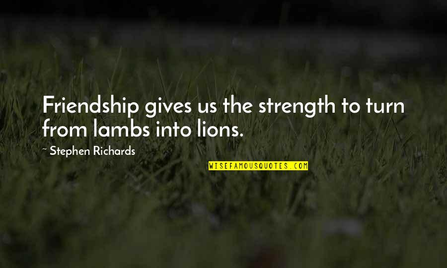 Help And Friendship Quotes By Stephen Richards: Friendship gives us the strength to turn from