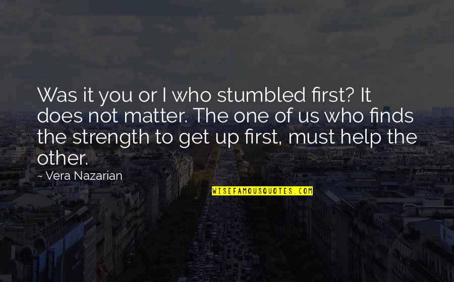 Help And Friendship Quotes By Vera Nazarian: Was it you or I who stumbled first?