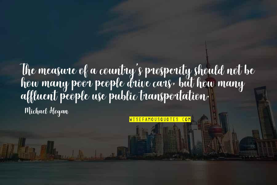 Help Desk Customer Service Quotes By Michael Hogan: The measure of a country's prosperity should not