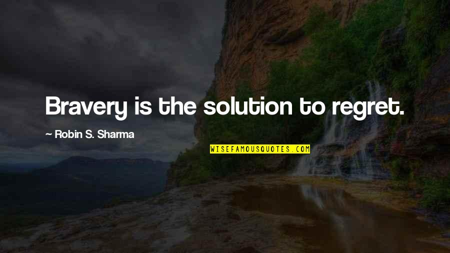 Help Desk Customer Service Quotes By Robin S. Sharma: Bravery is the solution to regret.