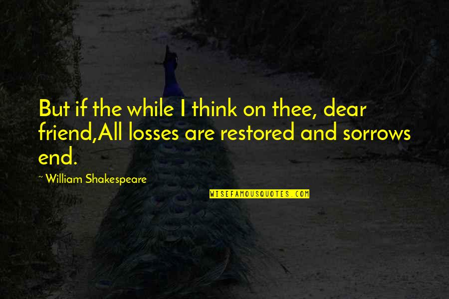 Help Desk Customer Service Quotes By William Shakespeare: But if the while I think on thee,