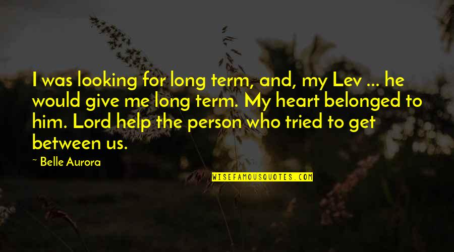 Help Me Get Over Quotes By Belle Aurora: I was looking for long term, and, my