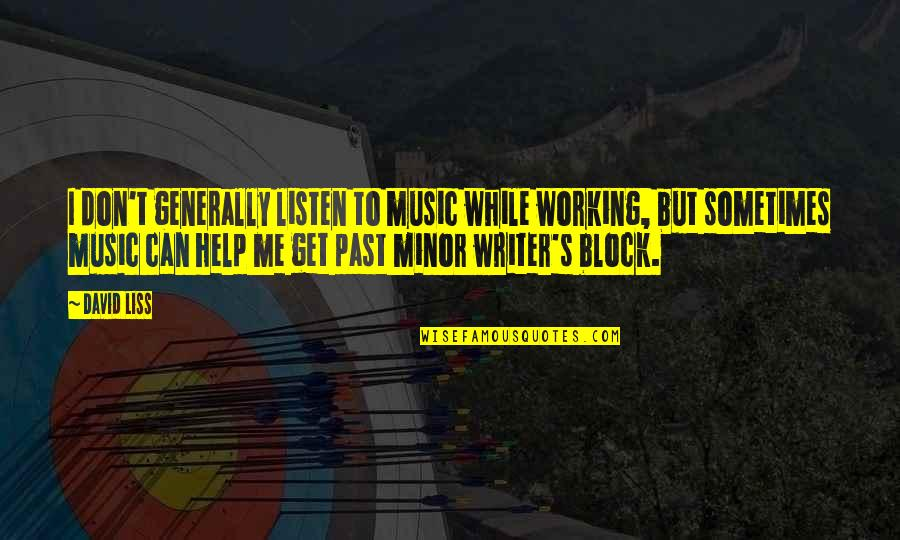 Help Me Get Over Quotes By David Liss: I don't generally listen to music while working,