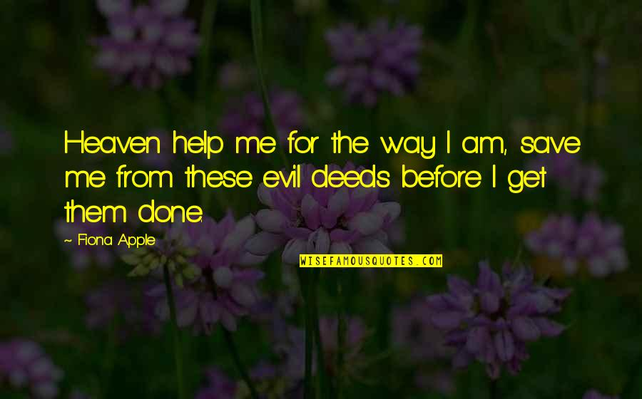 Help Me Get Over Quotes By Fiona Apple: Heaven help me for the way I am,
